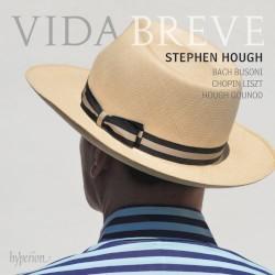 Vida breve by Bach ,   Busoni ,   Chopin ,   Liszt ,   Hough ,   Gounod ;   Stephen Hough